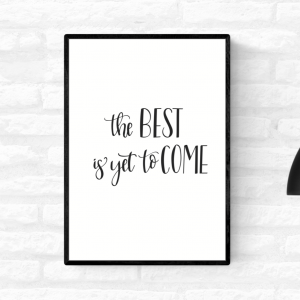 """Framed wall quote print with the words """"The best is yet to come"""", in black and white colour"""